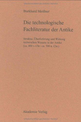 Die technologische Fachliteratur der Antike: Struktur, Überlieferung und Wirkung technischen Wissens in der Antike <br>(ca. 400. v. Chr.-ca. 500 n. Chr.)