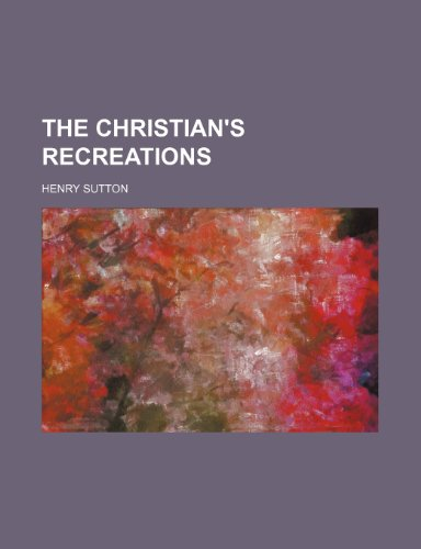 The Christian's Recreations