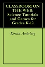 CLASSROOM ON THE WEB: Science Tutorials and Games for Grades K-12