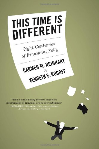 This Time Is Different: Eight Centuries of Financial Folly: Carmen M. Reinhart, Kenneth Rogoff: 9780691142166: Amazon.com: Books
