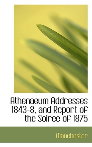 Athenaeum Addresses 1843-8, and Report of the Soiree of 1875