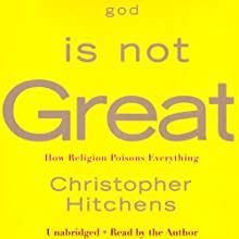 God Is Not Great: How Religion Poisons Everything (       UNABRIDGED) by Christopher Hitchens Narrated by Christopher Hitchens