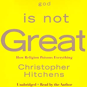 God Is Not Great: How Religion Poisons Everything | [Christopher Hitchens]