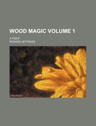Wood magic; a fable Volume 1