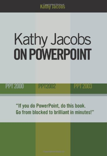 Kathy Jacobs on PowerPoint: Unlease the Power of PowerPoint: 2000,2002,& 2003 (On Office Series)