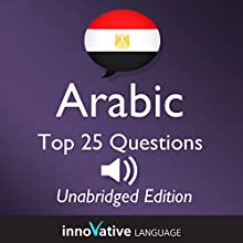 Learn Arabic - Top 25 Arabic Questions You Need to Know: Lessons 1-25  by Innovative Language Learning Narrated by uncredited