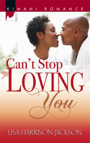 Image of Can't Stop Loving You (Kimani Romance)