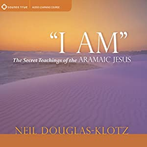 I Am: The Secret Teachings of the Aramaic Jesus | [Neil Douglas-Klotz]