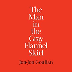 The Man in the Gray Flannel Skirt | [Jon-Jon Goulian]