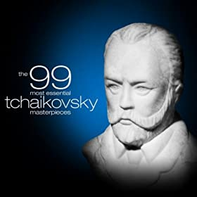 The 99 Most Essential Tchaikovsky Masterpieces (Amazon Exclusive)