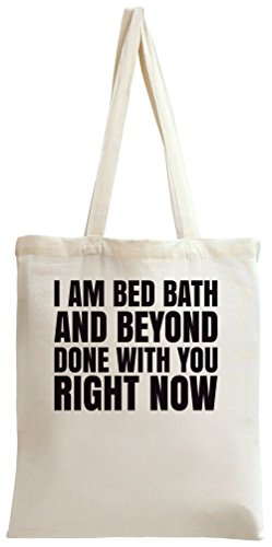 i-am-bed-bath-and-beyond-done-with-you-right-now-slogan-tote-bag