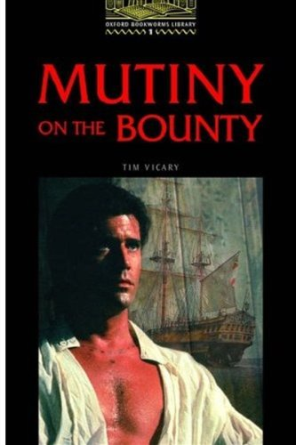 The Oxford Bookworms Library: Stage 1: 400 Headwords Mutiny on the Bounty, by Tim Vicary, Tricia Hedge