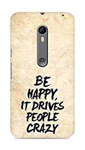 AMEZ be happy it drives people crazy Back Cover For Motorola Moto X Style