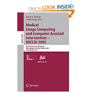 Medical Image Computing and Computer-Assisted Intervention - MICCAI 2005: 8th International Conference, Palm Springs, CA, USA, October 26-29, 2005 ...