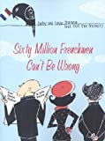 img - for [(Sixty Million Frenchmen Can't be Wrong)] [Author: Nadeau] published on (February, 2007) book / textbook / text book