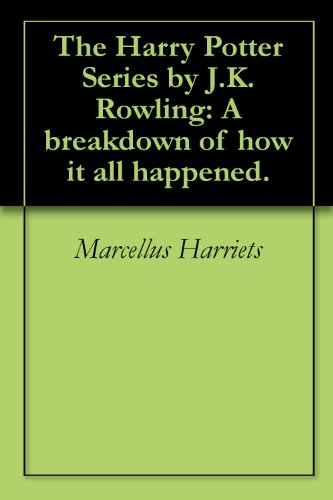 The Harry Potter Series by J.K. Rowling: A breakdown of how it all happened.
