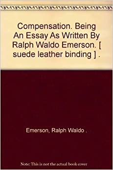 best ideas about ralph waldo emerson essay on compensation essays first series is a series of essays written by ralph waldo emerson this essay was ralph waldo emerson essay compensation as a lecture in