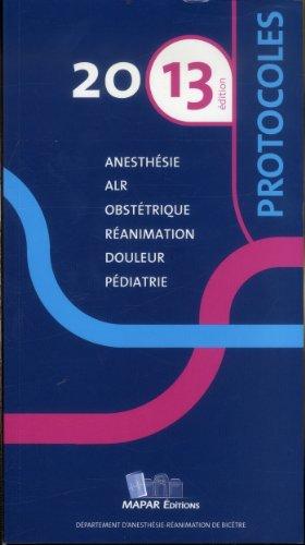 Protocoles 2013 d'anesthésie réanimation - MAPAR editions - Original