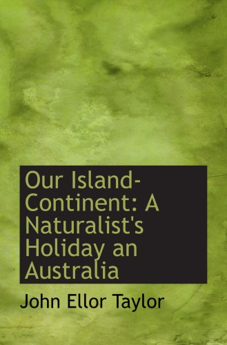 Our Island-Continent: A Naturalist's Holiday an Australia