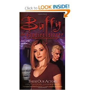 These Our Actors: Buffy the Vampire Slayer (Buffy Adult) by Dori Kogler and Ashley McConnell