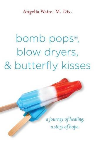 bomb-pops-blow-dryers-butterfly-kisses-a-journey-of-healing-a-story-of-hope