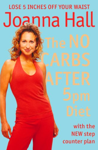 The No Carbs After 5Pm Diet: With The New Step Counter Plan