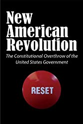 New American Revolution: The Constitutional Overthrow of the United States Government