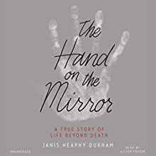 The Hand on the Mirror: A True Story of Life Beyond Death (       UNABRIDGED) by Janis Heaphy Durham Narrated by Alison Fraser