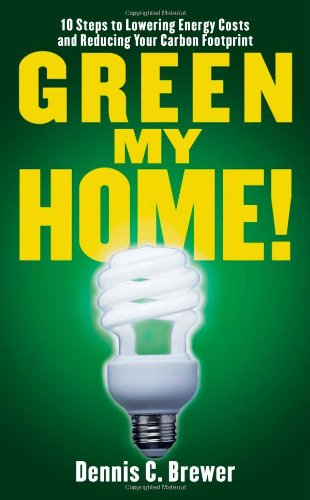 Green My Home!: 10 Steps to Lowering Energy Costs and Reducing Your Carbon Footprint