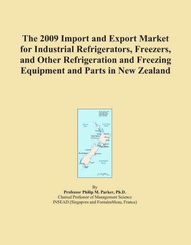 The 2009 Import and Export Market for Industrial Refrigerators, Freezers, and Other Refrigeration and Freezing Equipment and Parts in New Zealand