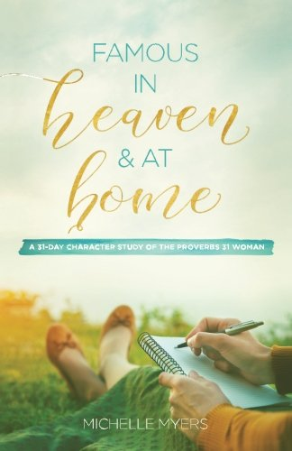 Famous In Heaven & At Home: A 31-Day Character Study of the Proverbs 31 Woman