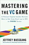 img - for Mastering the VC Game( A Venture Capital Insider Reveals How to Get from Start-Up to IPO on Your Terms)[MASTERING THE VC GAME][Paperback] book / textbook / text book