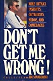img - for Don't Get Me Wrong: Mike Ditka's Insights, Outbursts, Kudos, and Comebacks book / textbook / text book