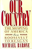 Our Country: The Shaping of America from Roosevelt to Reagan (0029018617) by Barone, Michael