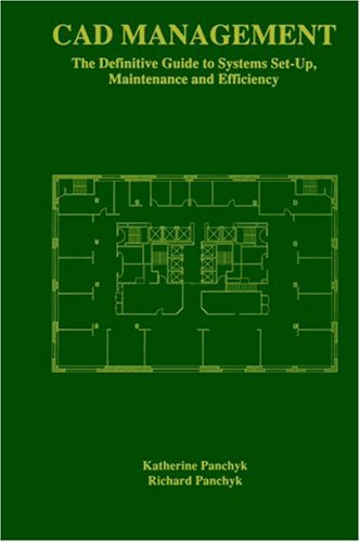 CAD Management:: The Definitive Guide to Systems Set-up, Maintenance and Efficiency