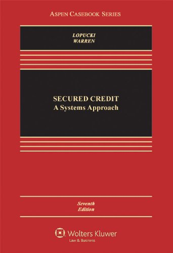 Secured Credit: A Systems Approach, Seventh Edition...