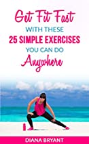 Exercise: Get Fit Fast With These 25 Simple Exercises You Can Do Anywhere (Simple Exercises, Get Fit, Fitness, Wellness, Health)