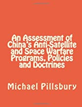 An Assessment Of China's Anti-satellite And Space Warfare Programs, Policies And Doctrines