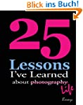 25 Lessons I've Learned about Photogr...