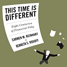 This Time Is Different: Eight Centuries of Financial Folly (       UNABRIDGED) by Carmen Reinhart, Kenneth Rogoff Narrated by Sean Pratt