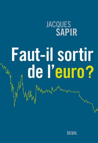 Faut-il sortir de l'euro? - Jacques Sapir