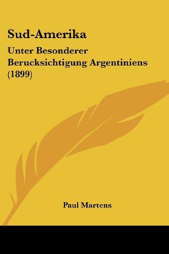 Sud-Amerika: Unter Besonderer Berucksichtigung Argentiniens (1899)