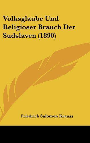 Volksglaube Und Religioser Brauch Der Sudslaven (1890)