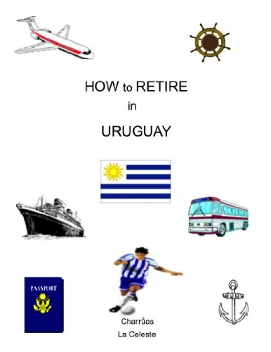 How to Retire in Uruguay (How to Retire in ...)