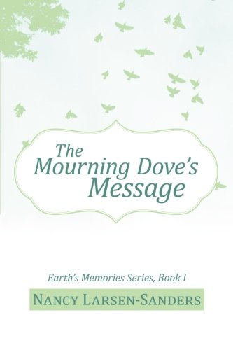 The Mourning Dove's Message: Earth's Memories Series, Book I