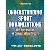 img - for Understanding Sport Organizations - 2nd Edition: The Application of Organization Theory [Hardcover] [2005] 2 Ed. Trevor Slack, Milena Parent book / textbook / text book
