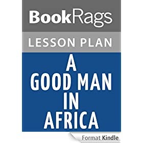 A Good Man in Africa by William Boyd Lesson Plans (English Edition)