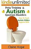Autism: Potty Training, How to Teach Autistic Children Hygiene Skills (Autism Spectrum Disorders, ASD Books)