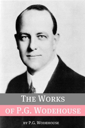 The Works of P.G. Wodehouse (Annotated with biography about the life and times of P.G. Wodehouse)