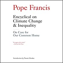 Encyclical on Climate Change and Inequality: On Care for Our Common Home (       UNABRIDGED) by Pope Francis, Naomi Oreskes - introduction Narrated by Mark Bramhall, Linda Korn
